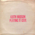 KEITH HUDSON - Playing It Cool & Playing It Right