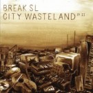 Break SL ‎– City Wasteland Pt. II